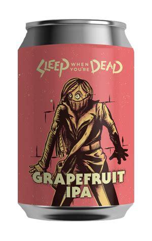 ballistic beer  sleep  youre dead grapefruit ipa