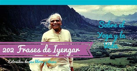 imagenes de yoga y frases 202 frases de iyengar sobre el yoga y la vida widemat