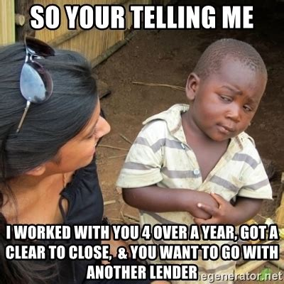 Clear Meme - so your telling me i worked with you 4 over a year got a