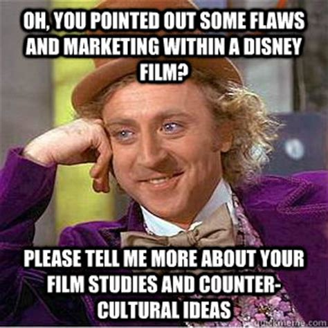 Film Major Meme - oh you pointed out some flaws and marketing within a
