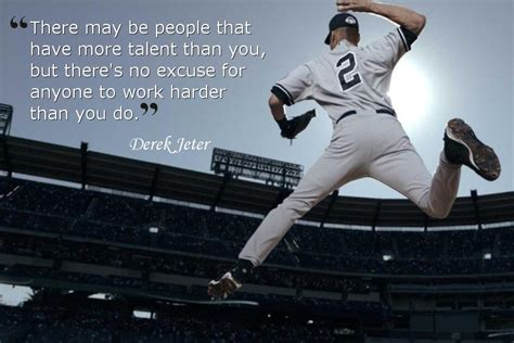 there may be a there may be people that have more talent than you but there s no excuse for anyone to work