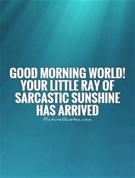 Morning Quotes Smart by Sarcastic Morning Quotes Quotesgram