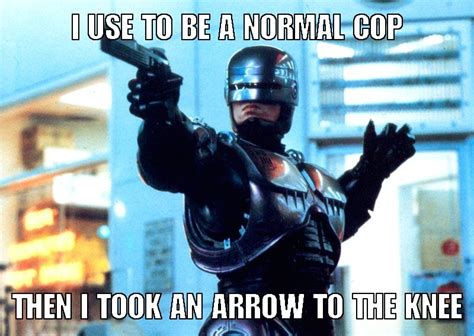 Robocop Meme - image 214791 i took an arrow in the knee know your