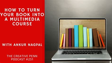 turn your into books how to turn your book into a multimedia course with ankur