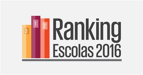 Flores Mba Ranking by Ranking Das Escolas 2016 Listas Completas P 218 Blico
