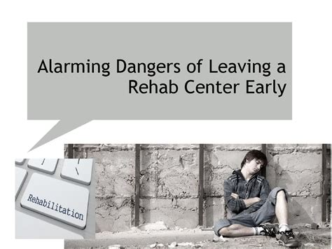 Is Going To Leave Rehab Early by Alarming Dangers Of Leaving A Rehab Center Early By