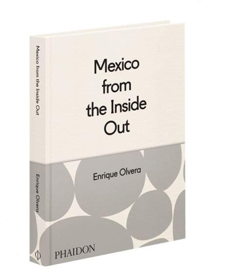libro mexico from the inside grupo enrique olvera m 233 xico from the inside out nuevo libro de enrique