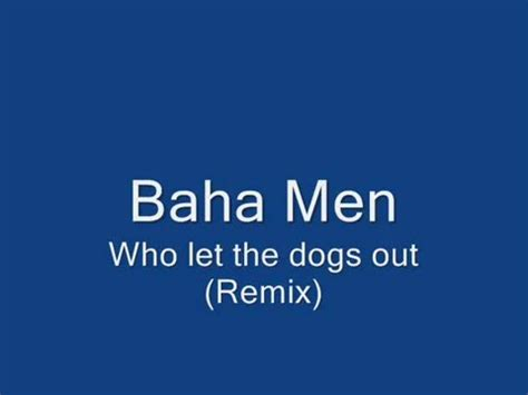 who let the dogs out lyrics baha who let the dogs out 5 minute official original remix lyrics
