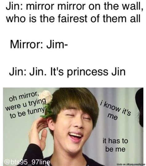 Bts Funny Memes - bts meme jin mirror mirror on the wall jin is the fairest of them all just meme laugh
