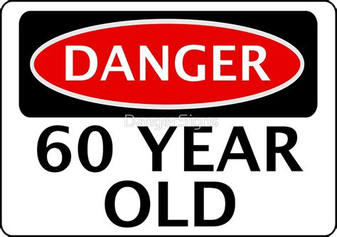 60 year old birthday pics quot danger 60 year old fake funny birthday safety sign