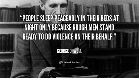 people sleep peaceably in their beds men are only as good as their technical by george orwell