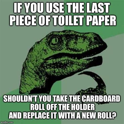 Toilet Paper Roll Meme - philosoraptor meme imgflip