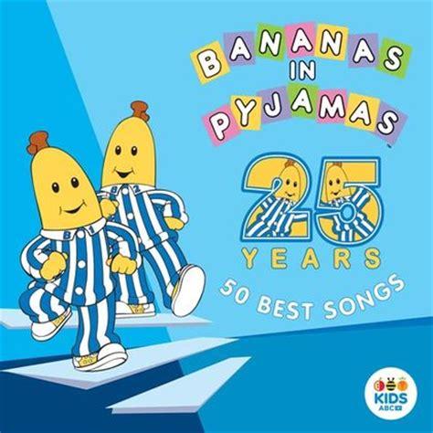 50 best songs abc bananas in pyjamas 50 best songs