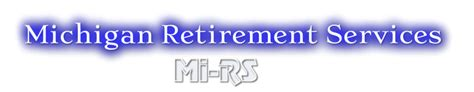 Michigan Office Of Retirement Services by Mi Rs Michigan Retirement Services Home