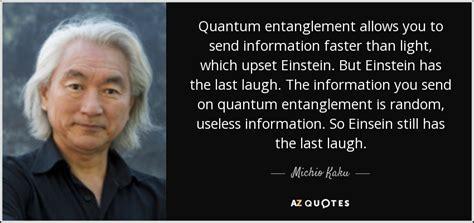 quantum entanglement faster than light michio kaku quote quantum entanglement allows you to send