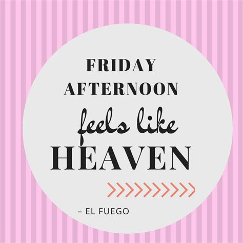 Friday Just Like Heaven by 81 Awesome Friday Quotes For The Weekend Spirit Button