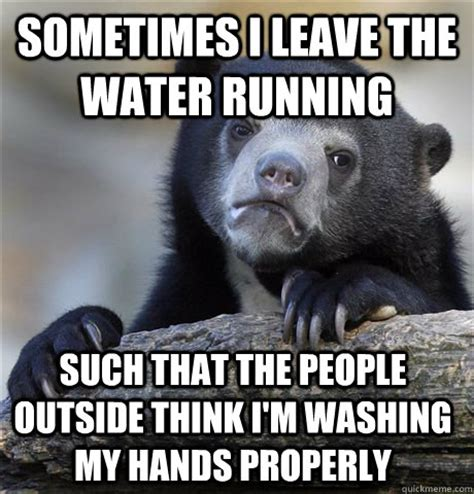 Running Bear Meme - sometimes i leave the water running such that the people