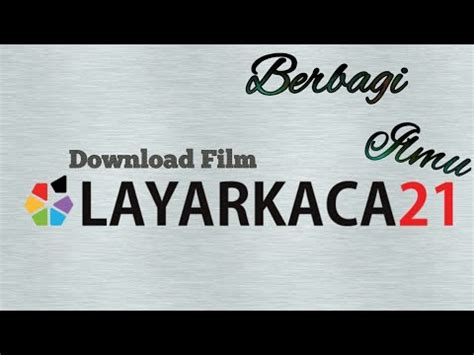 film it layar kaca 21 cara download film di layar kaca 21 youtube