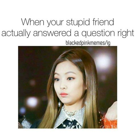 Blackpink Memes - stupid friend blackpink meme blink 블링크 amino