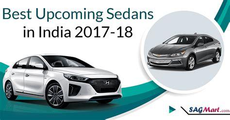 best new sedans best upcoming sedans in india in 2017 18 sagmart