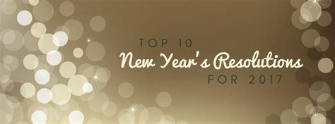 top 10 new years resolutions top 10 new year s resolutions for 2017