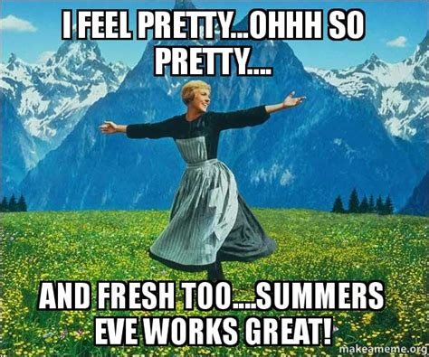 Summers Eve Meme - i feel pretty ohhh so pretty and fresh too