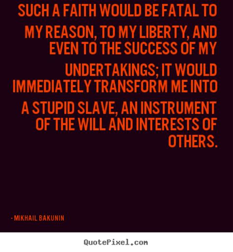 belief based on reason insight into the is above all else william gabriel s philosophy books quotes by mikhail bakunin quotepixel
