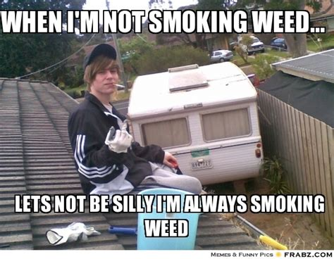 Smoking Weed Memes - not smoking weed meme
