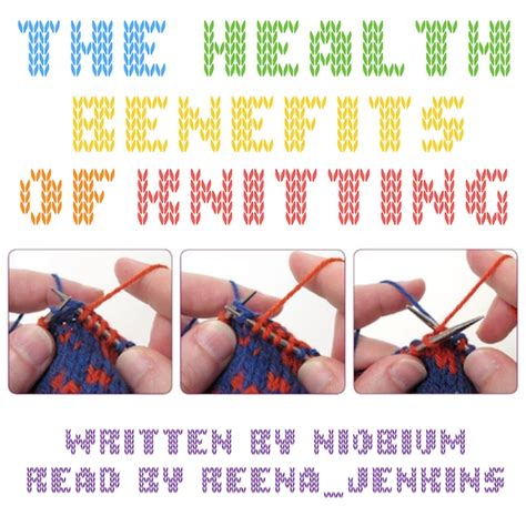 the health benefits of knitting the new york times podfic the health benefits of knitting niobium reena
