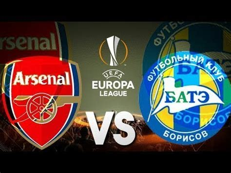 arsenal bate arsenal vs bate borisov preview youtube