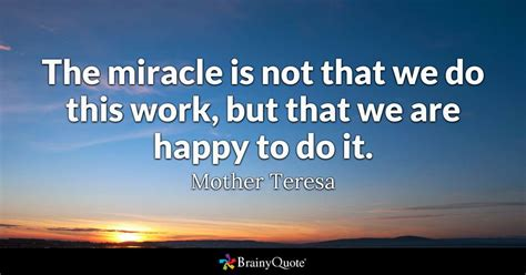 St Js Miracle the miracle is not that we do this work but that we are happy to do it teresa
