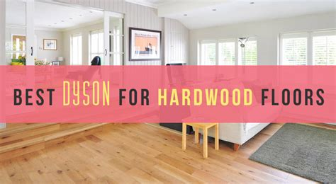 Which Dyson Is Best For Hardwood Floors And Pet Hair - best dyson for hardwood floors 2018 reviews and top picks