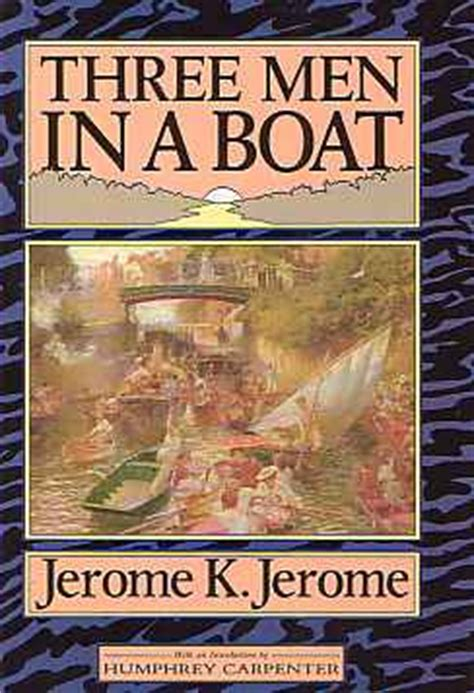 who wrote three men in a boat three men in a boat by jerome k jerome the writing pages