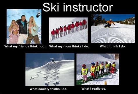 Ski Instructor Meme - quot ski instructor what people think i do quot skiing stuff