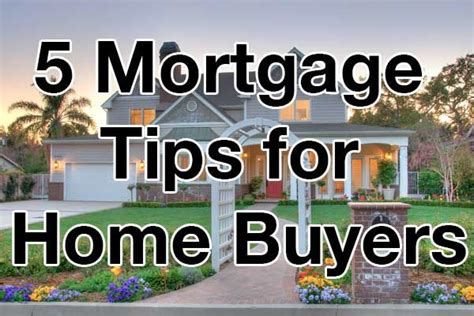 5 mortgage tips for home buyers real estate