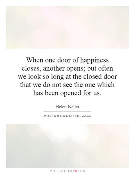 One Door Closes Quotes by When One Door Of Happiness Closes Another Opens But