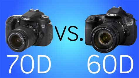 Kamera Canon 60d Vs 70d canon 70d vs 60d which is right for you