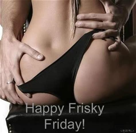 Lust Fyllt Thats All I Can Tell You by Happy Frisky Friday Quotes Happy
