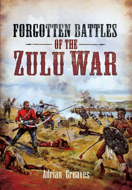 the of war books pen and sword books forgotten battles of the zulu war