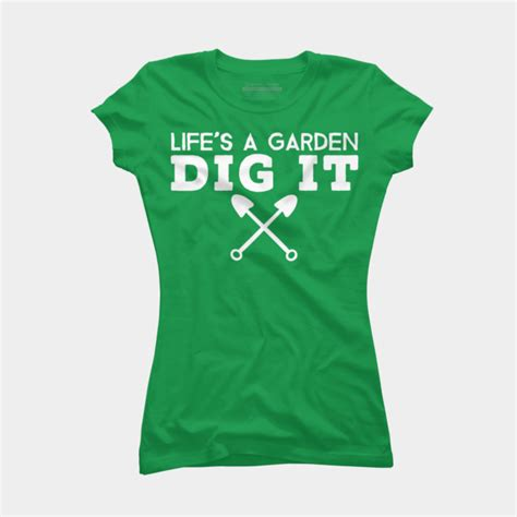 Lifes A Garden Dig It by S A Garden Dig It T Shirt By Starfall Design By Humans
