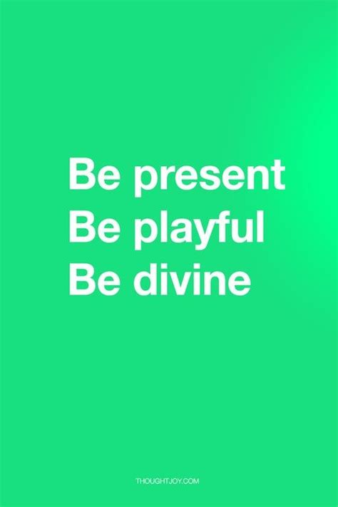 Be Quotes be present be playful be quote quotes poster
