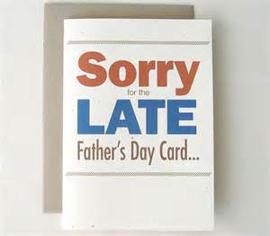 belated s day card sorry for the late fathers