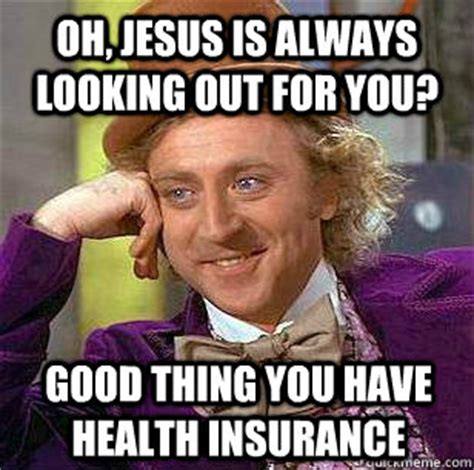 Health Insurance Meme - oh jesus is always looking out for you good thing you