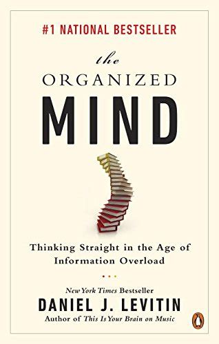 the organized mind thinking the organized mind thinking straight in the age of information overload flyers online