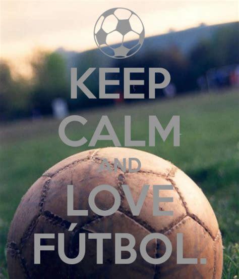 Imagenes De Keep Calm Futbol | descargar im 225 genes de keep calm and love f 250 tbol todas frases