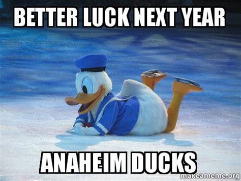 Anaheim Ducks Memes - better luck next year anaheim ducks make a meme