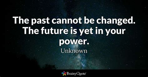 changed  future     power unknown brainyquote