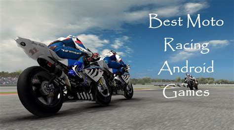 best android racing best moto racing android tech2notify