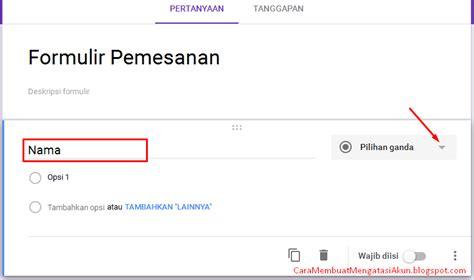 cara membuat google form di google drive cara membuat formulir online di google forms dengan contoh