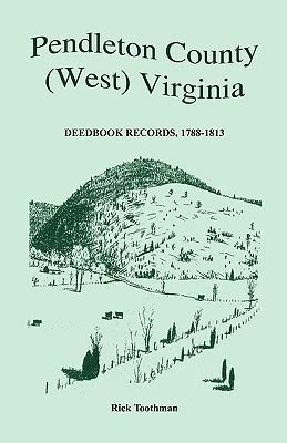West Virginia Records Free Pendleton County West Virginia Deedbook Records 1788 1813 By Rick Toothman